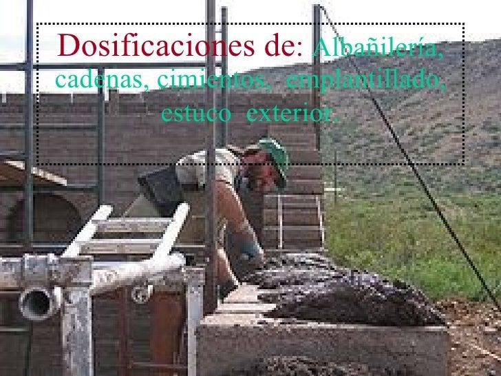 Dosificaciones   de :  Albañilería, cadenas, cimientos,  emplantillado, estuco  exterior .