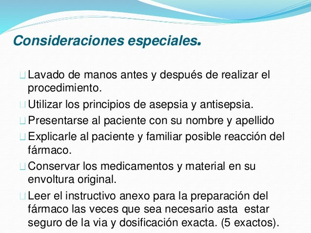 Consideraciones especiales. Lavado de manos antes y después de realizar el procedimiento. Utilizar los principios de aseps...