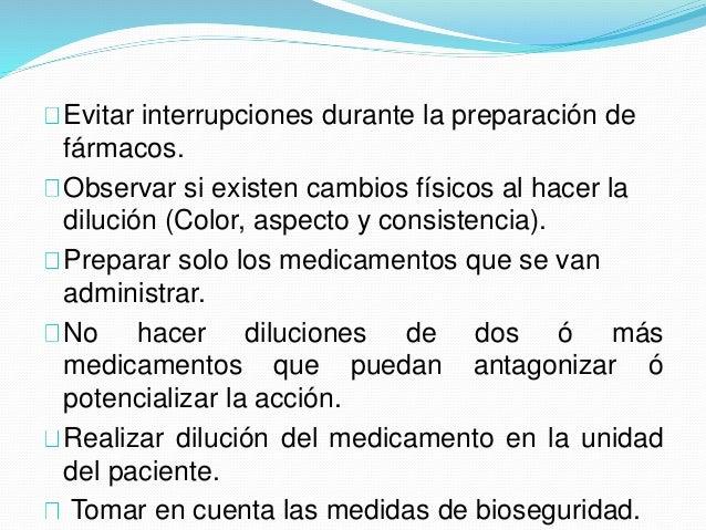 Evitar interrupciones durante la preparación de fármacos. Observar si existen cambios físicos al hacer la dilución (Color,...