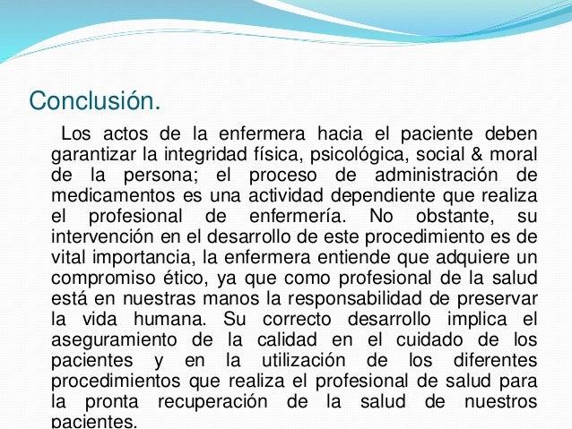 Conclusión. Los actos de la enfermera hacia el paciente deben garantizar la integridad física, psicológica, social & moral...