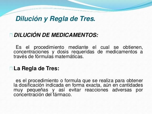 Dilución y Regla de Tres. DILUCIÓN DE MEDICAMENTOS: Es el procedimiento mediante el cual se obtienen, concentraciones y do...
