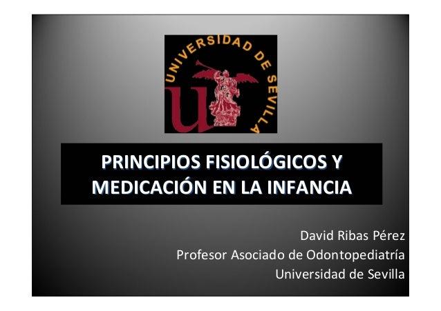 PRINCIPIOSFISIOLÓGICOSYMEDICACIÓNENLAINFANCIA                            DavidRibasPérez        ProfesorAsociado...
