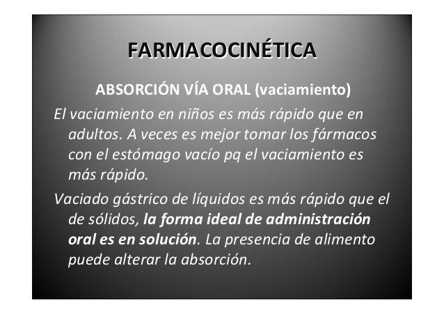 FARMACOCINÉTICA  ABSORCIÓNVÍAORAL(superficieepitelial)Porlagruesacapamucosayporelvaciamiento  gástrico el f...