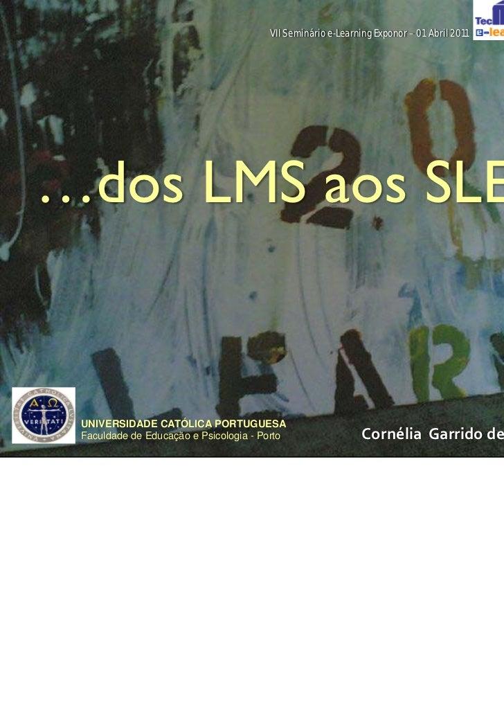 VII Seminário e-Learning Exponor – 01 Abril 2011…dos LMS aos SLE…       ** UNIVERSIDADE CATÓLICA PORTUGUESA Faculdade de E...