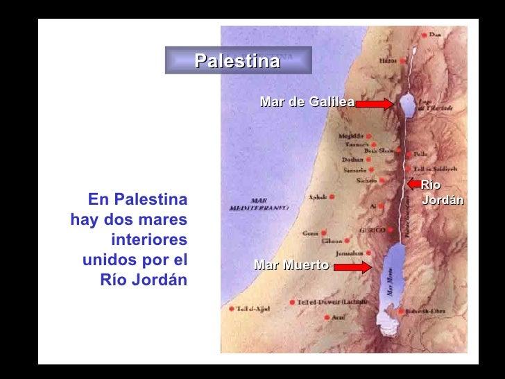Mar de Galilea Mar Muerto Palestina Río  Jordán En Palestina hay dos mares interiores unidos por el Río Jordán