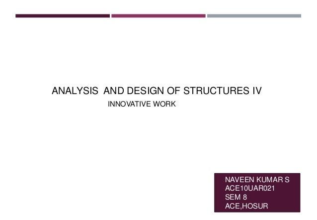ANALYSIS AND DESIGN OF STRUCTURES IV NAVEEN KUMAR S ACE10UAR021 SEM 8 ACE,HOSUR INNOVATIVE WORK