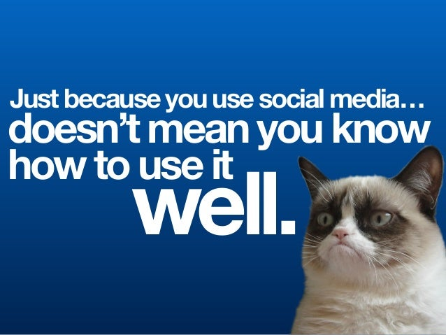 Just because you use social media… doesn't mean you know how to use it well.