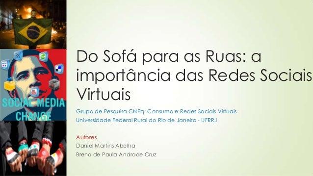 Do Sofá para as Ruas: a importância das Redes Sociais Virtuais Grupo de Pesquisa CNPq: Consumo e Redes Sociais Virtuais  X...
