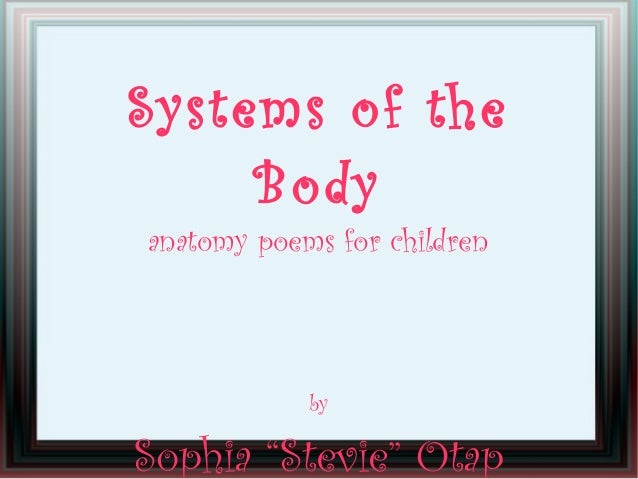 "Systems of the Body anatomy poems for children by Sophia ""Stevie"" Otap"