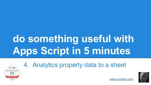 do something useful with  Apps Script in 5 minutes  4. Analytics property data to a sheet  Bruce McPherson  www.mcpher.com