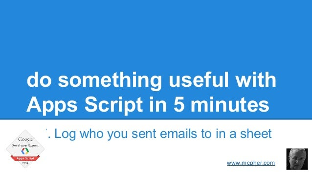 do something useful with  Apps Script in 5 minutes  7. Log who you sent emails to in a sheet  Bruce McPherson  www.mcpher....