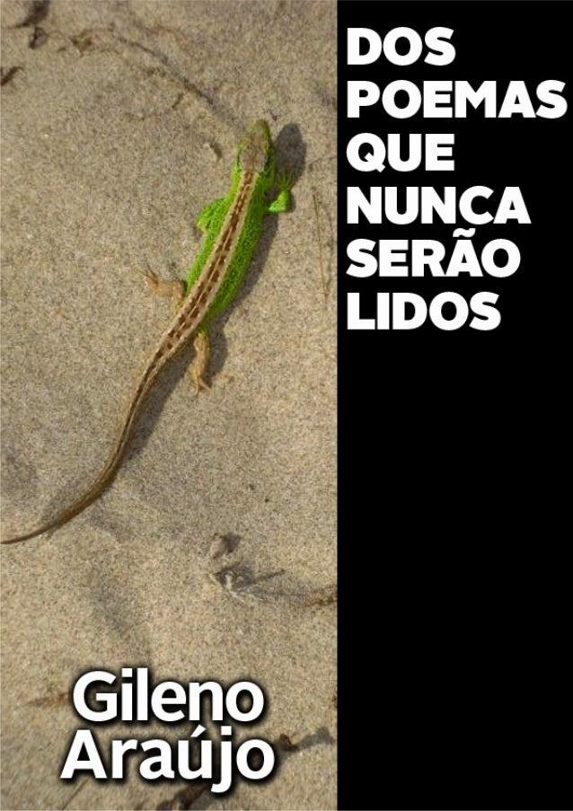 DOS POEMAS QUE NUNCA SERÃO LIDOS Gileno Araújo