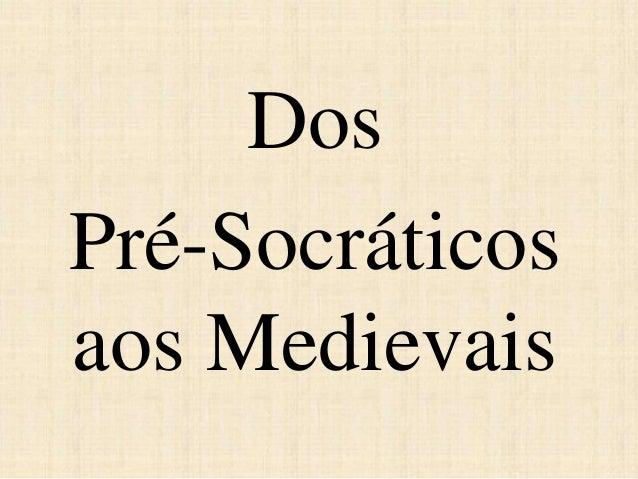 Dos Pré-Socráticos aos Medievais