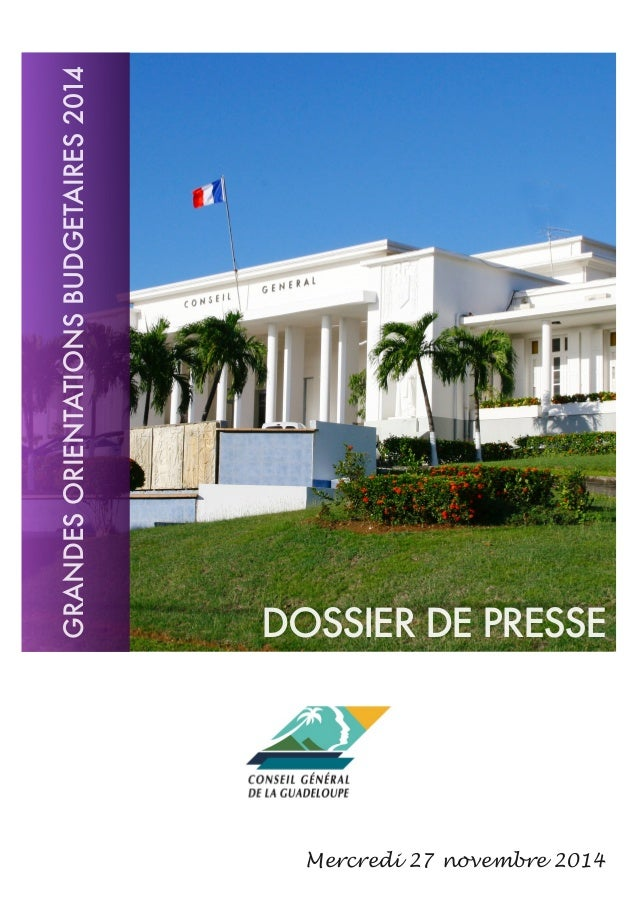 ! GRANDES ORIENTATIONS BUDGETAIRES 2014  DOSSIER DE PRESSE  Mercredi 27 novembre 2014