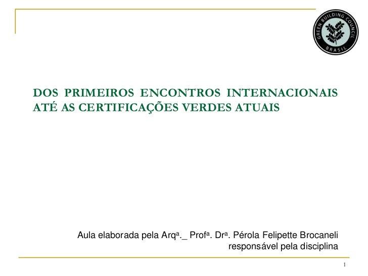 DOS PRIMEIROS ENCONTROS INTERNACIONAISATÉ AS CERTIFICAÇÕES VERDES ATUAIS     Aula elaborada pela Arqa._ Profa. Dra. Pérola...