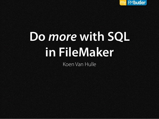 Do more with SQL in FileMaker Koen Van Hulle