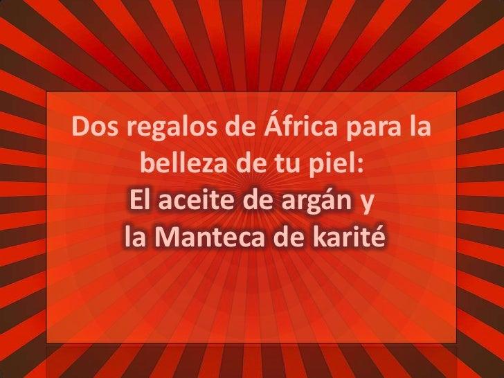 Dos regalos de África para la belleza de tu piel: El aceite de argán y la Manteca de karité<br />