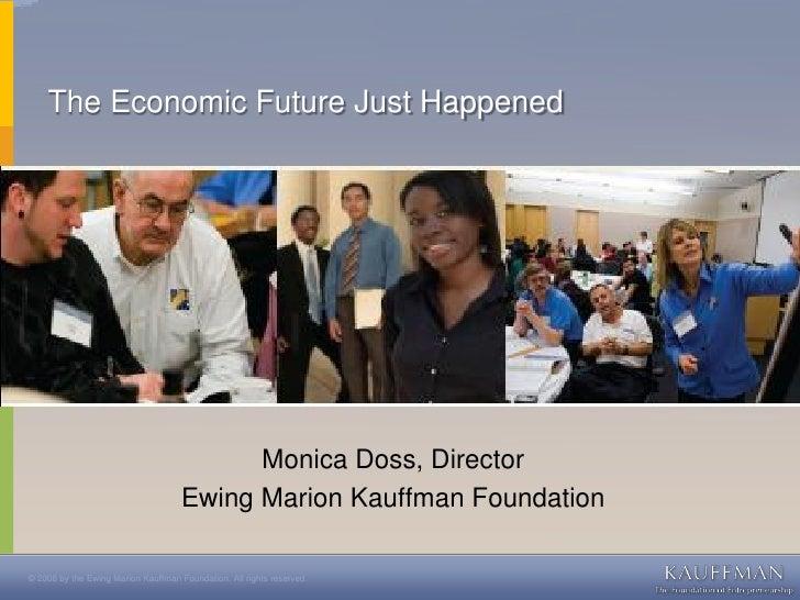 The Economic Future Just Happened                                                Monica Doss, Director                    ...