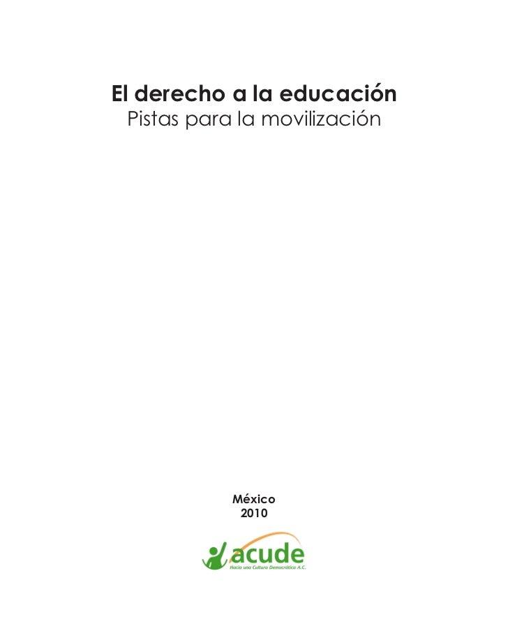 El derecho a la educación Pistas para la movilización            México             2010