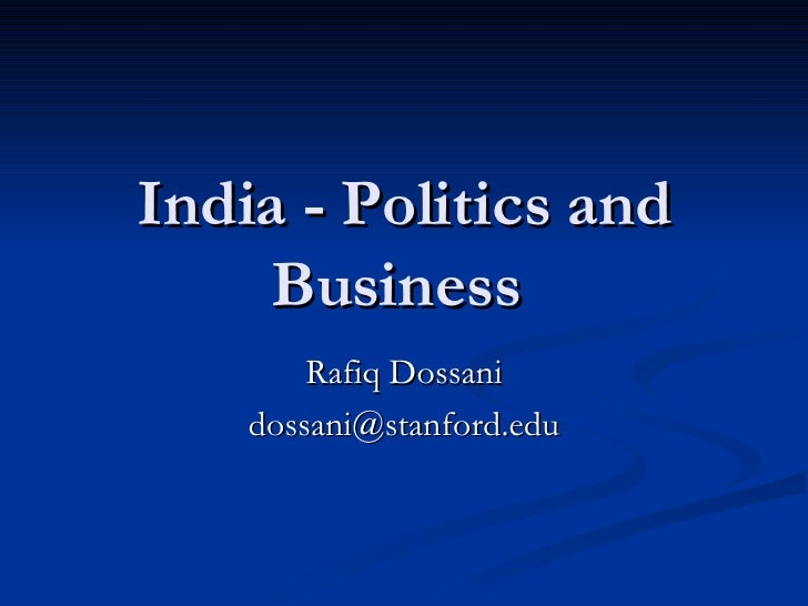 India - Politics and Business  Rafiq Dossani [email_address]