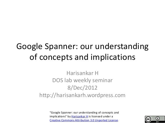 Google Spanner: our understanding   of concepts and implications                Harisankar H          DOS lab weekly semin...