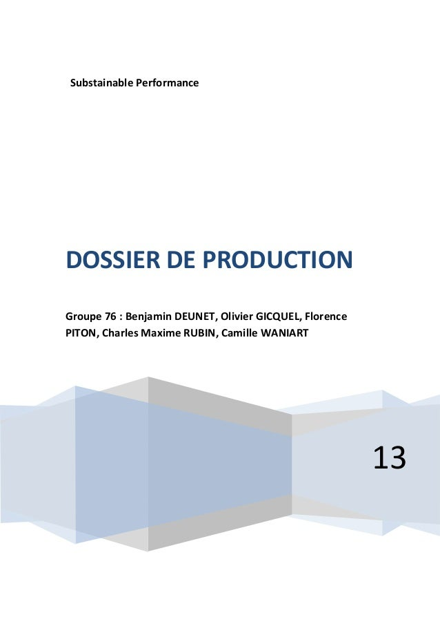 Substainable Performance  DOSSIER DE PRODUCTION Groupe 76 : Benjamin DEUNET, Olivier GICQUEL, Florence PITON, Charles Maxi...
