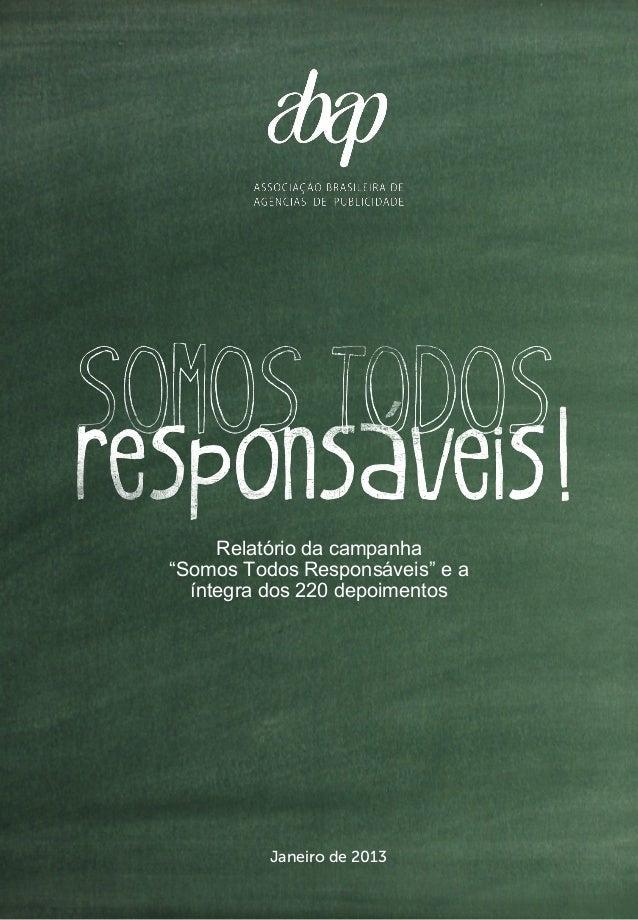 """1 Relatório da campanha """"Somos Todos Responsáveis"""" e a íntegra dos 220 depoimentos Janeiro de 2013"""