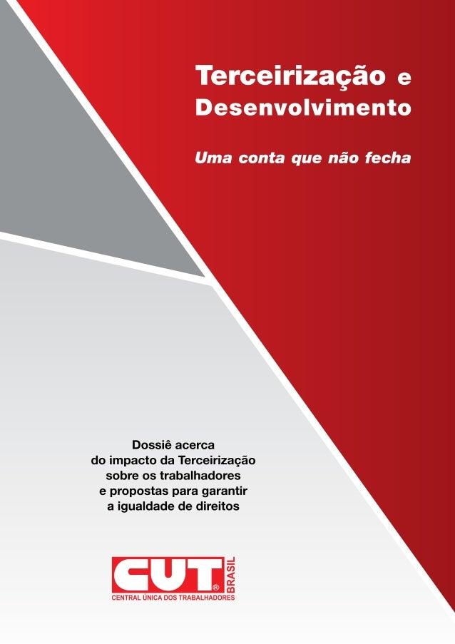 Terceirização e Desenvolvimento Uma conta que não fecha Dossiê acerca do impacto da Terceirização sobre os trabalhadores e...