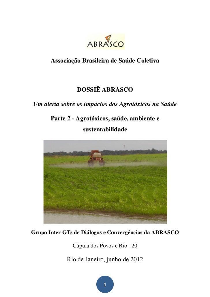 Associação Brasileira de Saúde Coletiva                DOSSIÊ ABRASCOUm alerta sobre os impactos dos Agrotóxicos na Saúde ...