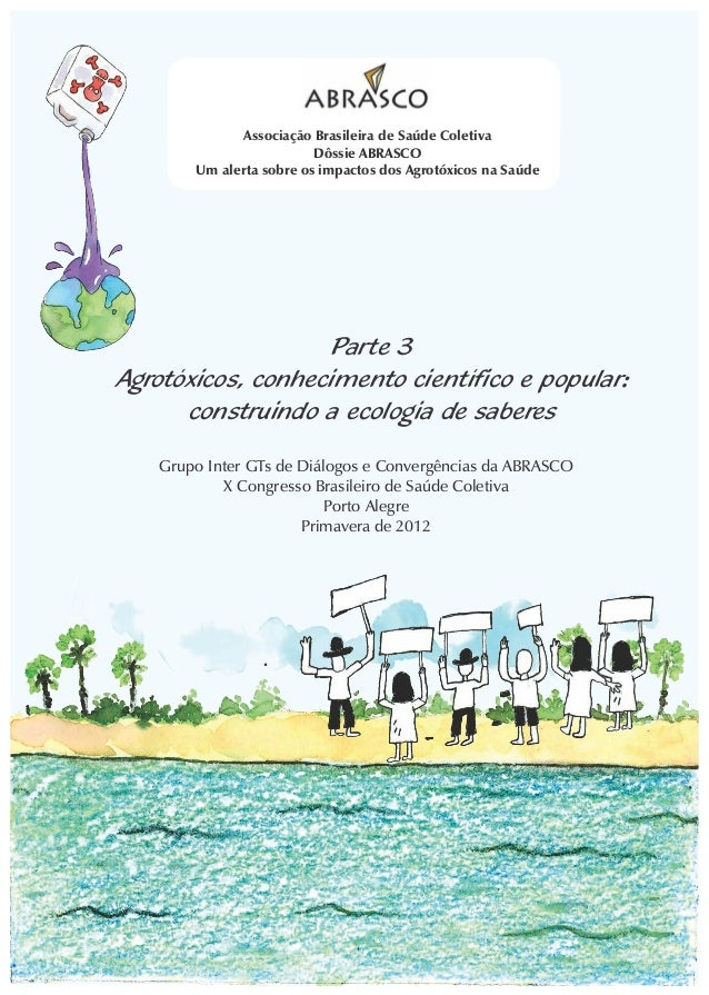 Associação Brasileira de Saúde Coletiva                         Dôssie ABRASCO       Um alerta sobre os impactos dos Agrot...