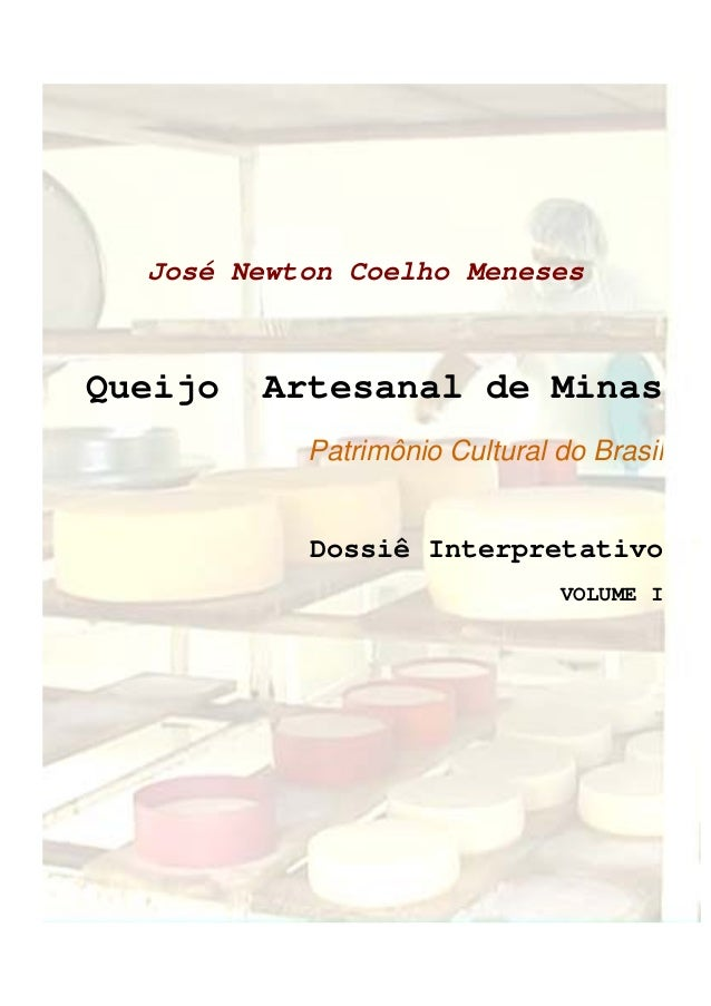 José Newton Coelho Meneses Queijo Artesanal de Minas Patrimônio Cultural do Brasil Dossiê Interpretativo VOLUME I