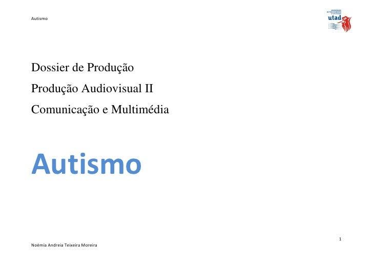 AutismoDossier de ProduçãoProdução Audiovisual IIComunicação e MultimédiaAutismo                                  1Noémia ...