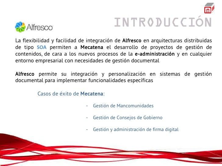 ÓLa flexibilidad y facilidad de integración de Alfresco en arquitecturas distribuidasde tipo SOA permiten a Mecatena el de...