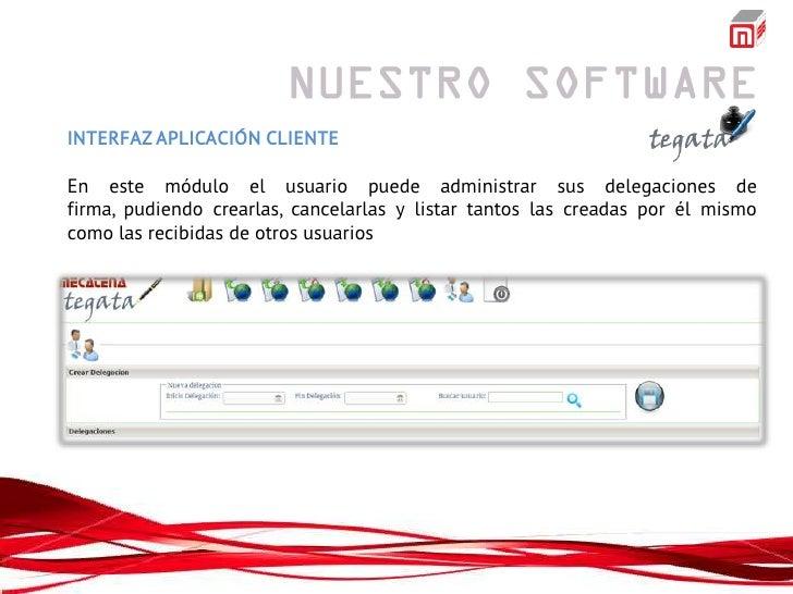 INTERFAZ APLICACIÓN CLIENTEEn este módulo el usuario puede administrar sus delegaciones defirma, pudiendo crearlas, cancel...