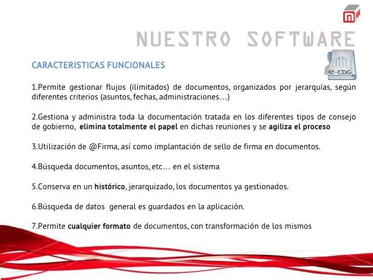 CARACTERISTICAS FUNCIONALES1.Permite gestionar flujos (ilimitados) de documentos, organizados por jerarquías, segúndiferen...