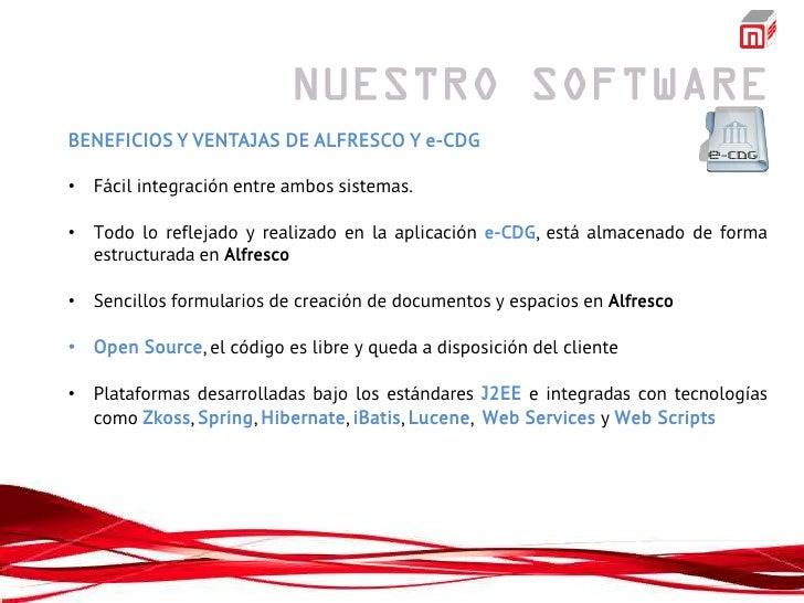 BENEFICIOS Y VENTAJAS DE ALFRESCO Y e-CDG• Fácil integración entre ambos sistemas.• Todo lo reflejado y realizado en la ap...