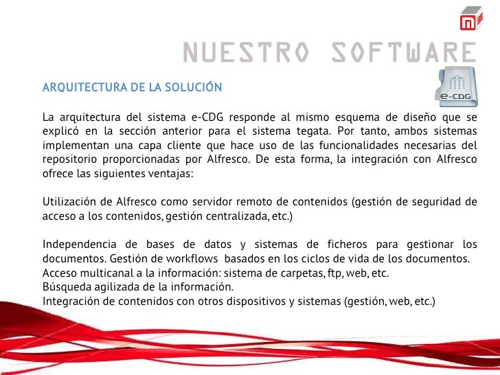 ARQUITECTURA DE LA SOLUCIÓNLa arquitectura del sistema e-CDG responde al mismo esquema de diseño que seexplicó en la secci...