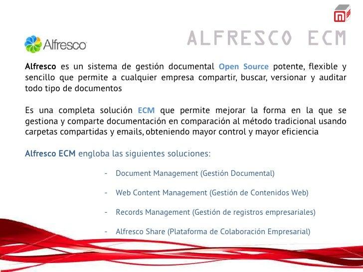 Alfresco es un sistema de gestión documental Open Source potente, flexible ysencillo que permite a cualquier empresa compa...