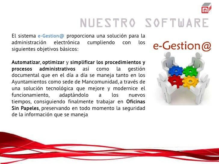 El sistema e-Gestion@ proporciona una solución para laadministración electrónica cumpliendo con lossiguientes objetivos bá...