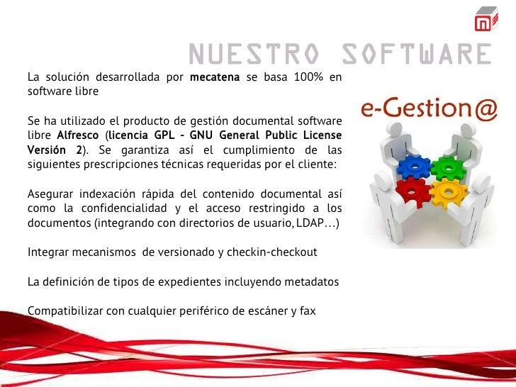 La solución desarrollada por mecatena se basa 100% ensoftware libreSe ha utilizado el producto de gestión documental softw...