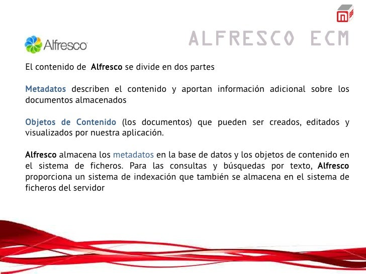 El contenido de Alfresco se divide en dos partesMetadatos describen el contenido y aportan información adicional sobre los...