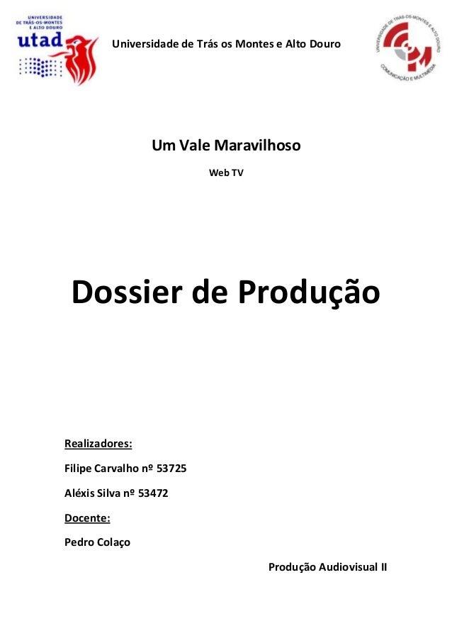 Universidade de Trás os Montes e Alto Douro  Um Vale Maravilhoso Web TV  Dossier de Produção  Realizadores: Filipe Carvalh...