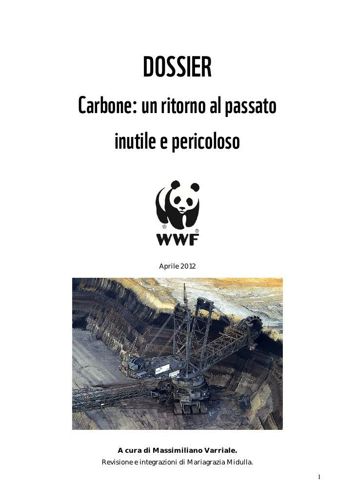 DOSSIERCarbone: un ritorno al passato     inutile e pericoloso                     Aprile 2012        A cura di Massimilia...