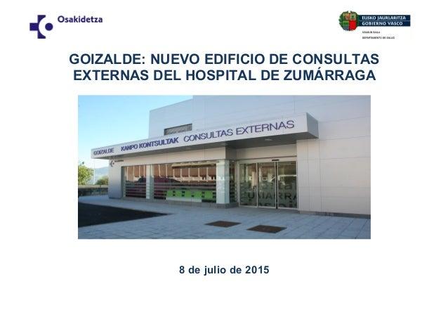 GOIZALDE: NUEVO EDIFICIO DE CONSULTAS EXTERNAS DEL HOSPITAL DE ZUMÁRRAGA 8 de julio de 2015
