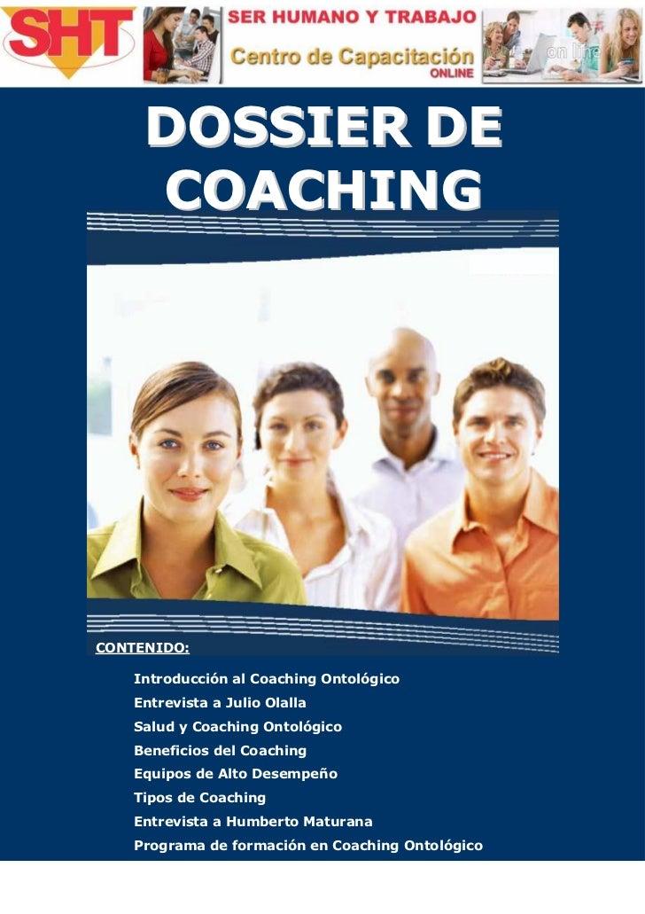 DOSSIER DE     COACHINGCONTENIDO:    Introducción al Coaching Ontológico    Entrevista a Julio Olalla    Salud y Coaching ...