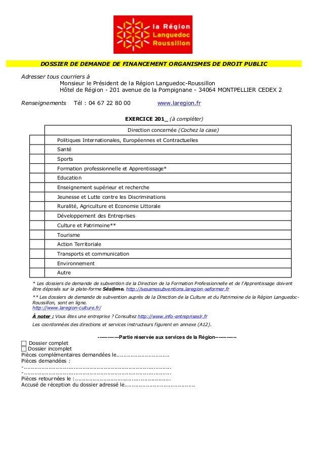 DOSSIER DE DEMANDE DE FINANCEMENT ORGANISMES DE DROIT PUBLIC Adresser tous courriers à Monsieur le Président de la Région ...