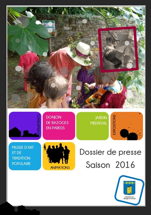 Dossier de presse Saison 2016 DONJON DE BAZOGES EN PAREDS MUSEE D'ART ET DE TRADITION POPULAIRE t ANIMATIONS EXPOSITIONS É...