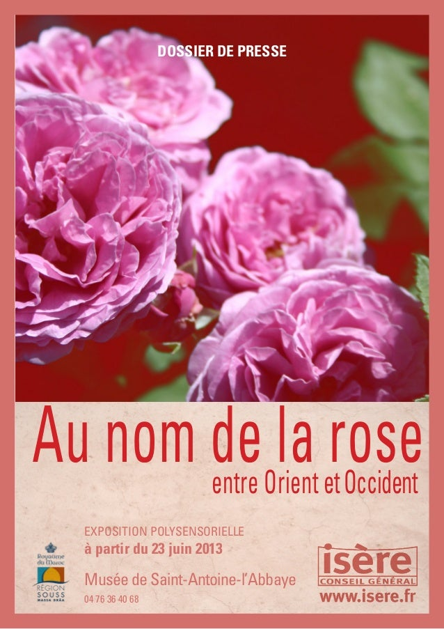 Au nom de la roseentre Orient etOccidentDOSSIER DE PRESSE04 76 36 40 68EXPOSITION POLYSENSORIELLEà partir du 23 juin 2013M...