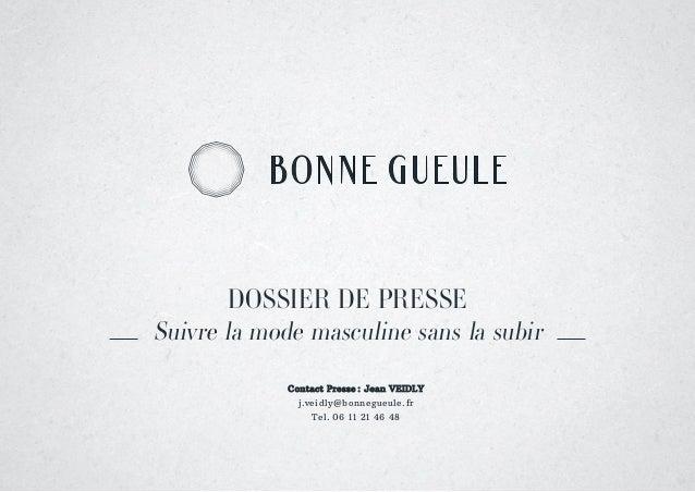 DOSSIER DE PRESSE Suivre la mode masculine sans la subir Contact Presse : Jean VEIDLY j.veidly@bonnegueule.fr Tel. 06 11...