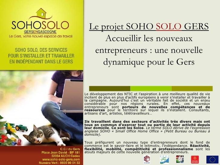 Le projet SOHO SOLO GERS       Accueillir les nouveaux    entrepreneurs : une nouvelle      dynamique pour le Gers   Le dé...
